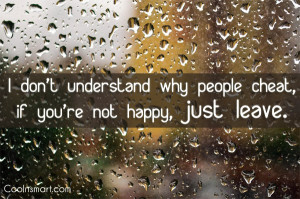 Cheating Quote: I don't understand why people cheat, if...