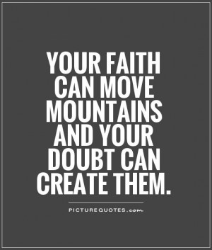 ... can move mountains and your doubt can create them Picture Quote #1