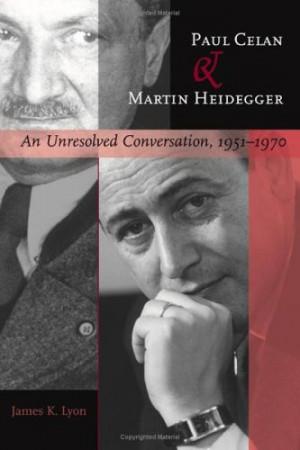 Paul Celan and Martin Heidegger: An Unresolved Conversation, 1951 ...