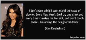 don't even drink! I can't stand the taste of alcohol. Every New Year ...