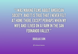 quote-Douglas-Sirk-i-was-making-films-about-american-society-219765 ...