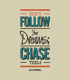 Motivational Quotes   Don't follow your dreams; chase them.