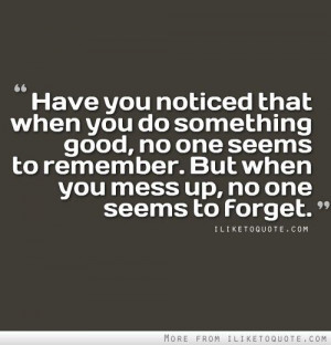 Have you noticed that when you do something good