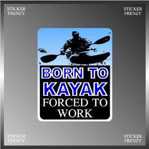 Born to Kayak Forced to Work Funny Vinyl Decal Bumper Sticker 4 X 5