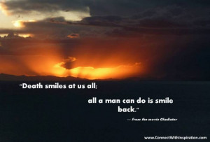 Death smiles at us all; all a man can do is smile back.
