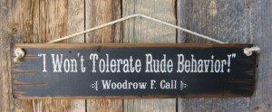 Won't Tolerate Rude Behavior-Woodrow F. Call, Lonesome Dove Quote ...