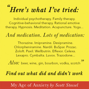 Here's a quote from Scott Stossel's new book, My Age of Anxiety ...
