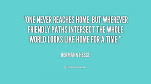 One never reaches home, but wherever friendly paths intersect the ...
