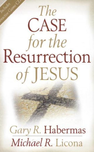 The Case for the Resurrection of Jesus by Gary Habermas and Michael ...