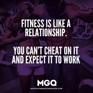 Fitness is like a relationship…