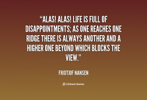 quote-Fridtjof-Nansen-alas-alas-life-is-full-of-disappointments-25997 ...