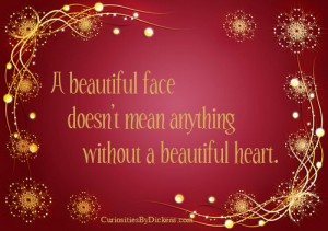 beautiful face doesn't mean anything without a beautiful heart.