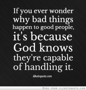 Bad Things Happen To Good People Quotes bad things happen to good