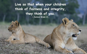 Live So That When Your Children Think Of Fairness And Integrity
