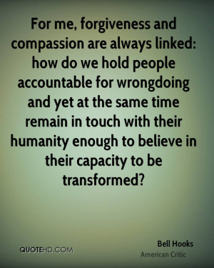 For me, forgiveness and compassion are always linked: how do we hold ...