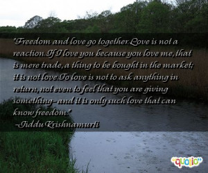 Freedom and love go together. Love is