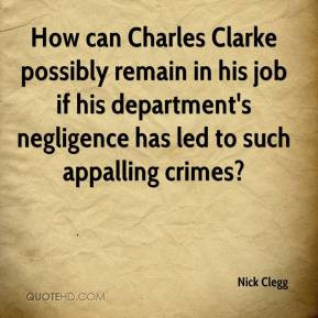 Nick Clegg - How can Charles Clarke possibly remain in his job if his ...