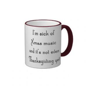 Sick of Xmas Music Anti Holiday Saying Mugs