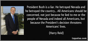 ... the President's decision threatens Americans' lives. - Harry Reid