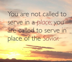 You are not called to serve in a place; you are called to serve in ...