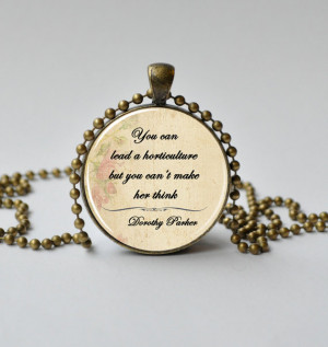 Dorothy Parker Quote Pendant. Quote Necklace. You can lead a ...