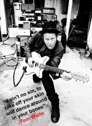 Tom Waits quote ...love him