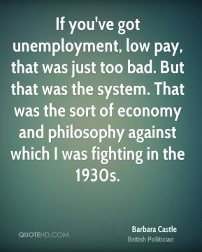 Barbara Castle - If you've got unemployment, low pay, that was just ...