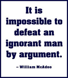 It is impossible to defeat an ignorant man by argument. #quote #quotes ...