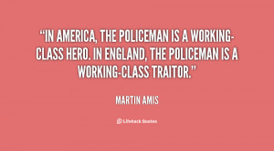 In America, the policeman is a working-class hero. In England, the ...