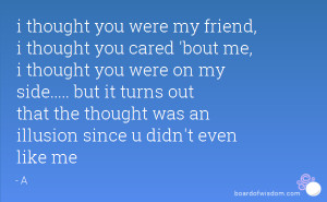 you were my friend, i thought you cared 'bout me, i thought you were ...