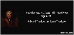 was with you, Mr. Scott—till I heard your argument. - Edward ...
