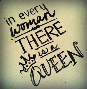 Queen Quotes | was cute and correct of course so men treat your women ...