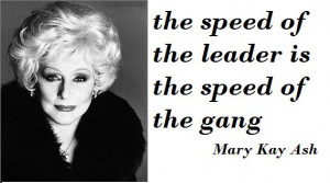 ... -is-the-speed-of-the-gang-Mary-Kay-Ash-picture-quote-leadership.jpg