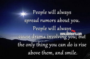 will always spread rumors about you. People will always cause drama ...