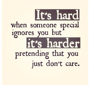 being ignored, quote, true sayings, hard to pretend