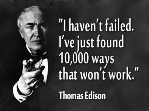 when an experiment failed edison would always ask what the failure ...