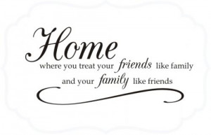 Home Where You Treat Friends Like Family...