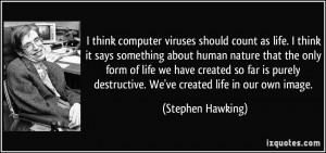 think computer viruses should count as life. I think it says ...