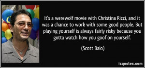 It's a werewolf movie with Christina Ricci, and it was a chance to ...