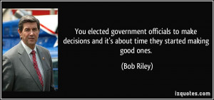 You elected government officials to make decisions and it's about time ...