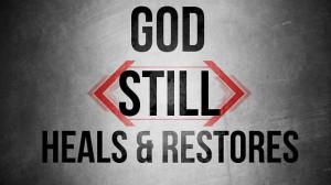 God still heals & restores