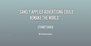 Sanely applied advertising could remake the world.""