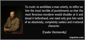 ... , completely useless and irrational character. - Fyodor Dostoevsky