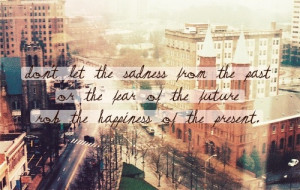 fear, future, hapiness, past, photography, quote, sadness, saying ...
