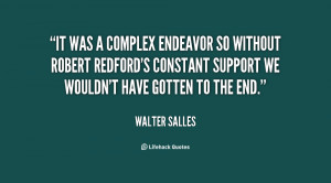 It was a complex endeavor so without Robert Redford's constant support ...