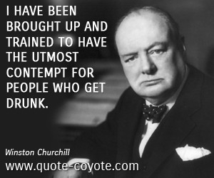 ... up and trained to have the utmost contempt for people who get drunk