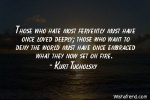 hate-Those who hate most fervently must have once loved deeply; those ...