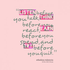 5923-listen-before-you-talk-think-before-you-react-earn-before.png