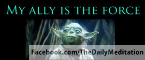 Yoda Quotes About The Force ~ Learning to Meditate with Jedi Master ...