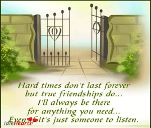 Hard times don't last forever but true friendships do... I'll always ...